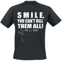 Smile, You Can't Kill Them All